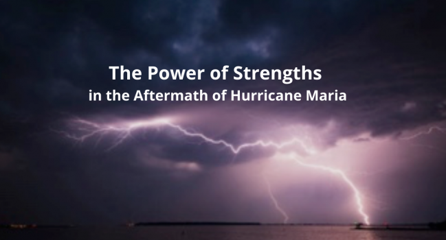 The Power of Strengths in the Aftermath of Hurricane Maria, by co-writer, Lourdes Alvarez Oritz